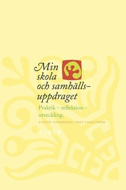 bokomslag Min skola och samhällsuppdraget - Praktik - reflektion - utveckling