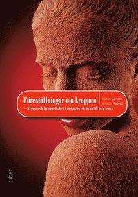 bokomslag Föreställningar om kroppen : kropp och kroppslighet i pedagogisk praktik oh teori