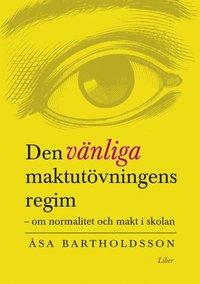 bokomslag Den vänliga maktutövningens regim - om normalitet och makt i skolan