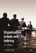bokomslag Organisation, arbete och ledning - en kritisk introduktion