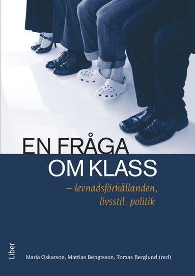 bokomslag En fråga om klass : levnadsförhållanden, livsstil, politik
