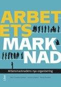 bokomslag Arbetets marknad : arbetsmarknadens nya organisering