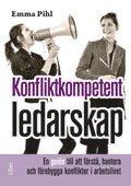 bokomslag Konfliktkompetent ledarskap : en guide till att förstå, hantera och förebygga konflikter i arbetslivet