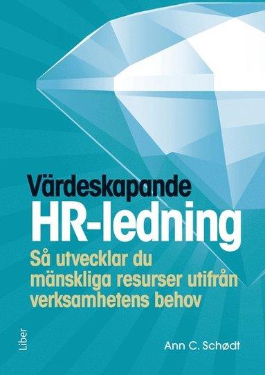bokomslag Värdeskapande HR-ledning : så utvecklar du mänskliga resurser utifrån verksamhetens behov