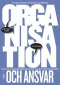 bokomslag Organisation och ansvar : om hur organisatoriska processer hindrar ansvarstagande
