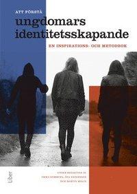 bokomslag Att förstå ungdomars identitetsskapande : en inspirations- och metodbok