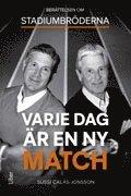 bokomslag Varje dag är en ny match : berättelsen om Stadiumbröderna