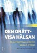 bokomslag Den orättvisa hälsan : om socioekonomiska skillnader i hälsa och livslängd