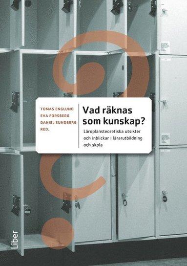 bokomslag Vad räknas som kunskap? : läroplansteoretiska utsikter och inblickar i lärarutbildning och skola