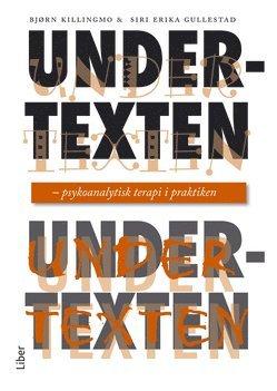 bokomslag Undertexten : psykoanalytisk terapi i praktiken