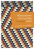 bokomslag Klassrummet som muntlig arena : att tala fram sin trovärdighet