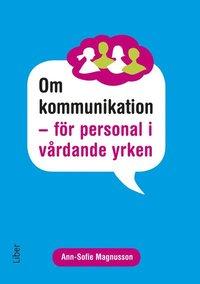 bokomslag Om kommunikation : för personal i vårdande yrken