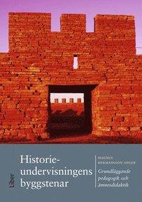bokomslag Historieundervisningens byggstenar : grundläggande pedagogik och ämnesdidaktik