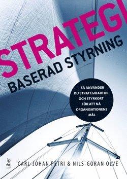 bokomslag Strategibaserad styrning : så använder du strategikartor och styrkort för att nå organisationens mål