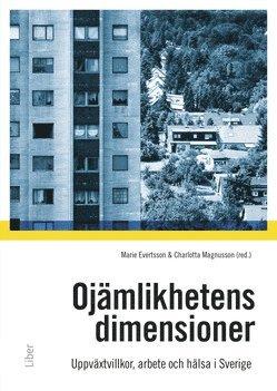 bokomslag Ojämlikhetens dimensioner : uppväxtvillkor, familj, arbete och hälsa i samtida Sverige