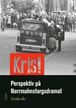 bokomslag Kris! : perspektiv på Norrmalmstorgsdramat