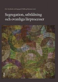 bokomslag Segregation, utbildning och ovanliga lärprocesser