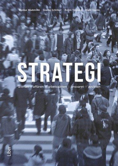 bokomslag Strategi : arenan, affären, arbetssätten, ansvaret, avsikten
