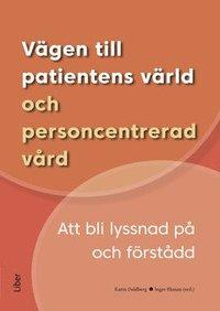 bokomslag Vägen till patientens värld och personcentrerad vård : att bli lyssnad på och förstådd