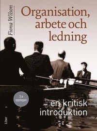 bokomslag Organisation, arbete och ledning : en kritisk introduktion