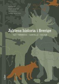 bokomslag Jaktens historia i Sverige : vilt, människa, samhälle, kultur