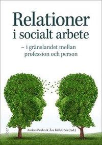 bokomslag Relationer i socialt arbete : i gränslandet mellan profession och person
