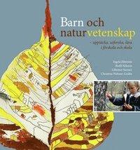 bokomslag Barn och naturvetenskap : upptäcka, utforska och lära i förskola och skola