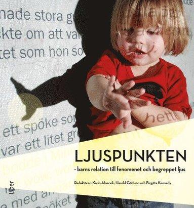 bokomslag Ljuspunkten : barns relation till fenomenet och begreppet ljus