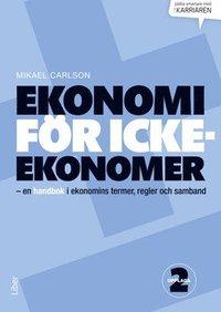 bokomslag Ekonomi för icke-ekonomer - en handbok i ekonomins termer, regler och samband