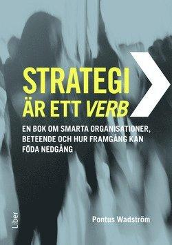 bokomslag Strategi är ett verb : en bok om smarta organisationer, beteende och hur framgång kan föda nedgång