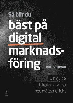 bokomslag Så blir du bäst på digital marknadsföring : din guide till digital strategi med mätbar effekt