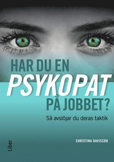 bokomslag Har du en psykopat på jobbet? : så avslöjar du psykopatens taktik