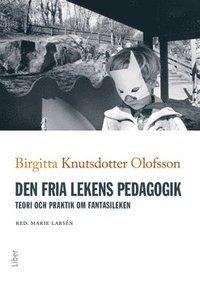 bokomslag Den fria lekens pedagogik : teori och praktik om fantasileken
