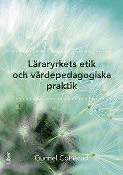 bokomslag Läraryrkets etik och värdepedagogiska praktik