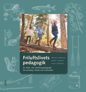 bokomslag Friluftslivets pedagogik - En miljö- och utomhuspedagogik för kunskap, känsla och livskvalitet