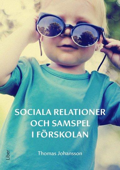 bokomslag Sociala relationer och samspel i förskolan