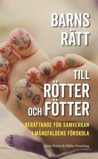 bokomslag Barns rätt till rötter och fötter : berättande för samverkan i mångfaldens förskola