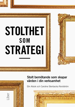 bokomslag Stolthet som strategi : stolt bemötande som skapar värden i din verksamhet