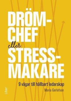 bokomslag Drömchef eller stressmakare - 9 vägar till hållbart ledarskap