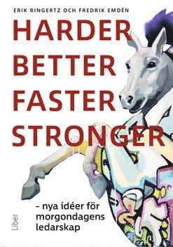 bokomslag Harder, better, faster, stronger : nya idéer för morgondagens ledarskap