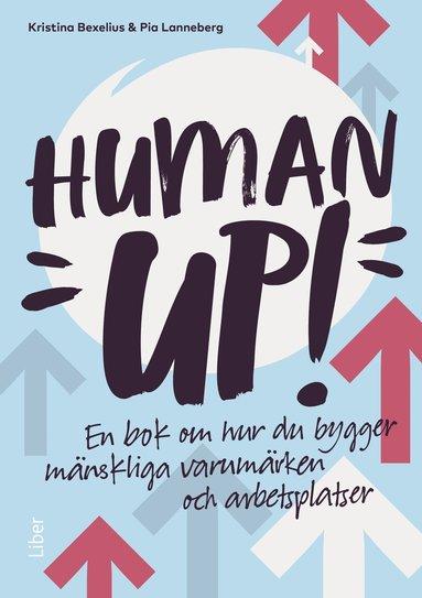 bokomslag Human up! : en bok om hur du bygger mänskliga varumärken och arbetsplatser
