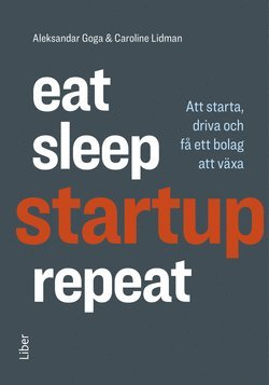 bokomslag Eat, sleep, startup, repeat : att starta, driva och få ett bolag att växa