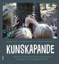 bokomslag Kunskapande - Att arbeta utforskande i skolan med inspiration från Reggio Emilias pedagogiska filosofi