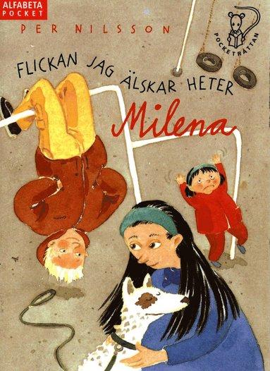 bokomslag Flickan jag älskar heter Milena : en liten berättelse om en pojke som försöker få en flicka att se honom