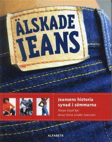 bokomslag Älskade jeans : Jeansens historia synad i sömmarna