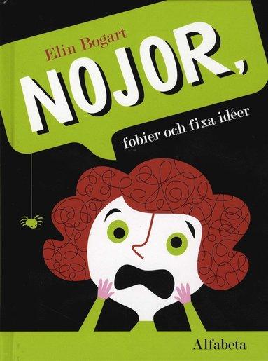 bokomslag Nojor, fobier och fixa idéer