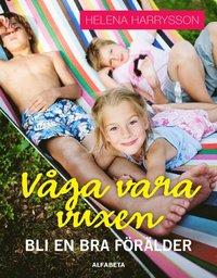 bokomslag Våga vara vuxen : bli en bra förälder