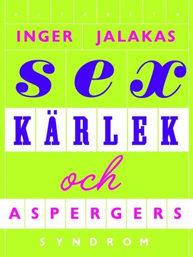 bokomslag Sex, kärlek & aspergers syndrom : med kärleksskola för aspergare