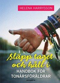 bokomslag Släpp taget och håll i - Handbok för tonårsföräldrar