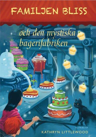 bokomslag Familjen Bliss och den mystiska bagerifabriken